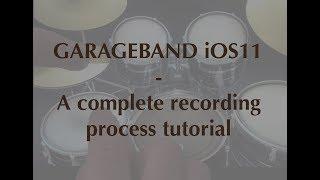 GarageBand iOS11: A complete song recording process!