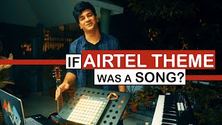 If Airtel Theme Was A Song? - Hanu Dixit