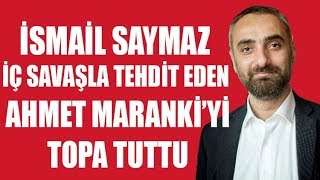 İsmail Saymaz Akitçi Ahmet Maranki'yi topa tuttu