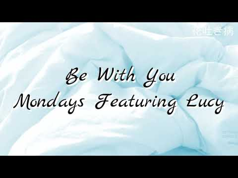 Be With You - Mondays Featuring Lucy [Lyrics]