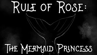 Rule of Rose: The Mermaid Princess