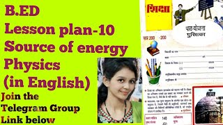 B.ED Lesson plan of physics Topic- Source Of Energy (in English) LEC - 10