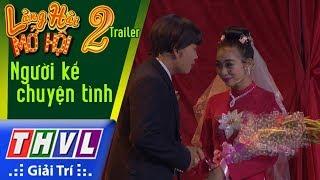 THVL | Làng hài mở hội 2017 – Tập 2: Người kể chuyện tình - Trailer thumbnail