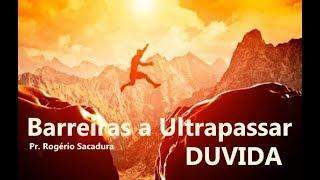 IGREJA UNIDADE DE CRISTO / Barreiras a Ultrapassa -Duvida - Pr. Rogério Sacadura