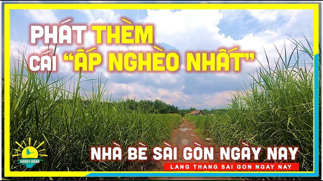 """Phát THÈM Cái """"ẤP NGHÈO NHẤT"""" Nhà Bè Sài Gòn Ngày Nay   lang thang Sài Gòn"""