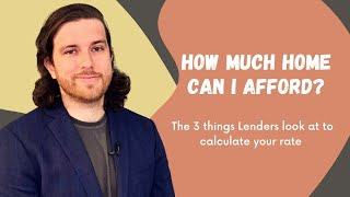 How Much Home Can I Afford? | The 3 things Lenders Look at to Calculate Your Rate
