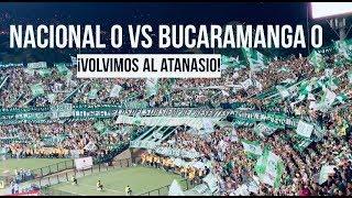 El regreso al Atanasio // Nacional 0 Vs. Bucaramanga 0