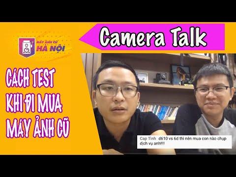 Camera Talk 22.11.19 ✅ Trao đổi Cách Test Máy Khi Mua Máy ảnh Cũ - Máy ảnh Cũ Hà Nội