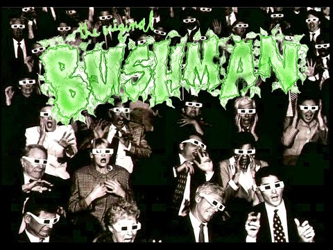 BUSHMAN RETURNS!!!