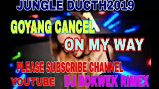 dj GOYANG ON MY WAY DI CANCEL JUNGLE  DUCHT 2019 DJ BOKWEK RIMEX