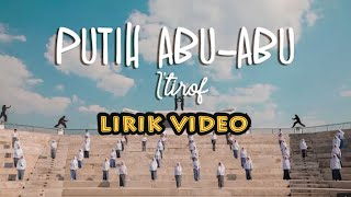 Gambar cover I'tirof - Putih Abu Abu ( LIRIK VIDEO)