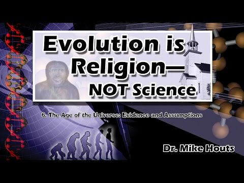 6. The Age of the Universe: Evidence and Assumptions | Evolution is Religion Not Science
