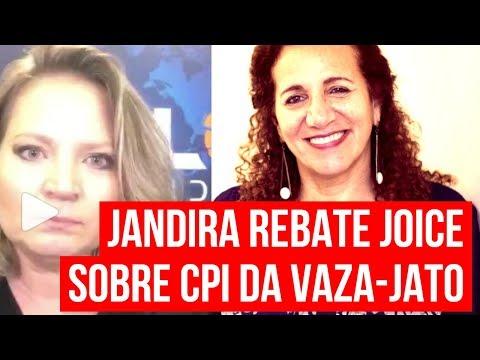 ÉPICO: JANDIRA REBATE JOICE SOBRE CPI DA VAZA-JATO!