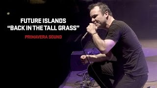 "Future Islands Performs ""Back in the Tall Grass"" at Primavera Sound 2014"
