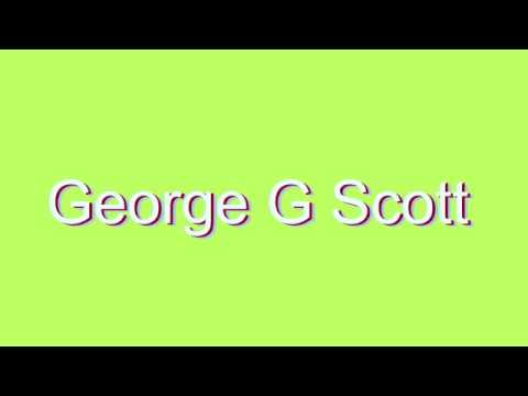 How to Pronounce George G Scott