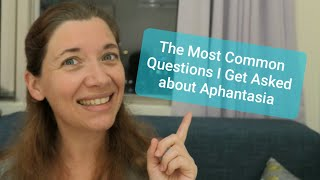 The Most Common Questions I Get Asked about Aphantasia