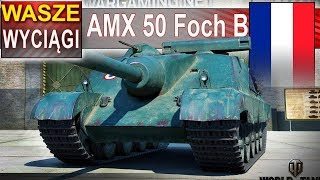 AMX 50 Foch B - co za wyciąg! - World of Tanks