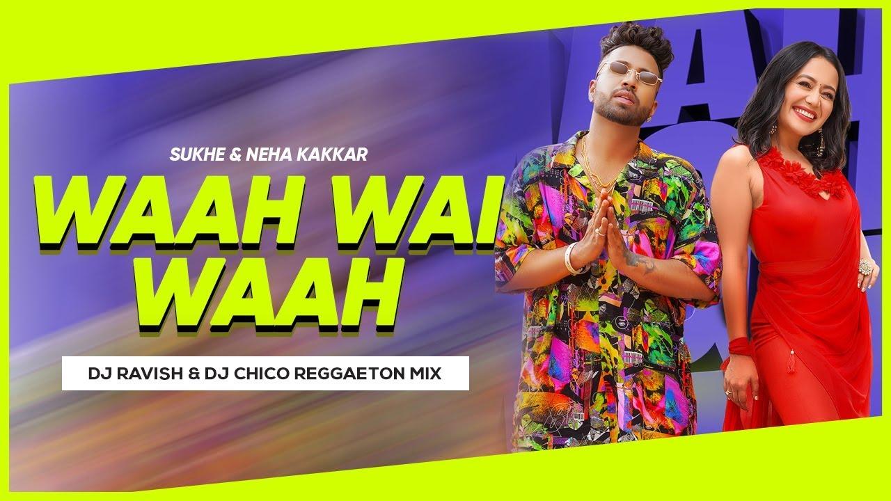 Wah Wai Wahh Reggaeton Mix Neha Kakkar Sukhe Muzical Doctorz Dj Ravish Dj Chico Youtube