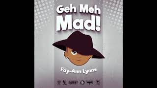 Fay-Ann Lyons - Geh Meh Mad! | Official Audio