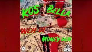 Kos Bella - Weh Di Money Deh -  August 2019