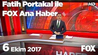 6 Ekim 2017 Fatih Portakal ile FOX Ana Haber