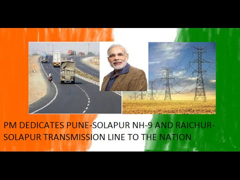 PM DEDICATES PUNE-SOLAPUR NH-9 AND RAICHUR-SOLAPUR TRANSMISSION LINE  TO THE NATION