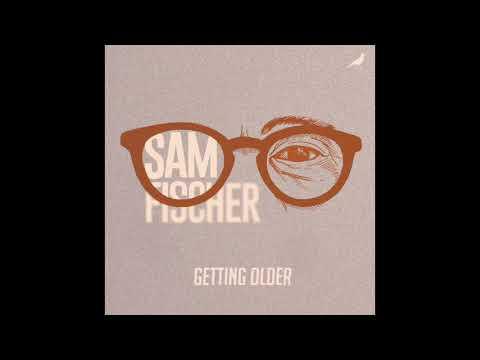 Sam Fischer - Getting Older (Audio)