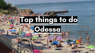 TOP 5 THINGS TO DO IN ODESSA, UKRAINE