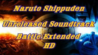 Naruto Shippuden Unreleased Soundtrack - Battle Extended (HD)