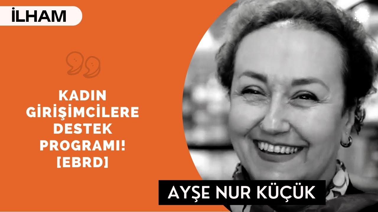 Kadın Girişimcilere Destek ProgramıI! [EBRD] - Ayşe Nur Küçüköncü (Opus3a)