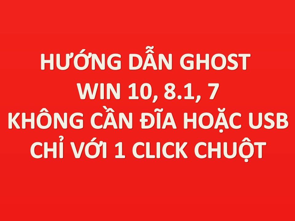 Hướng dẫn tạo file ghost win 10 không cần đĩa hoặc usb chỉ với 1 click chuột