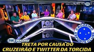 ⏭️FOX SPORTS RÁDIO - TRETA NO FOX RÁDIO SPORTS POR CAUSA DO CRUZEIRÃO e twitter da torcida !!