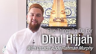 Five Things To Do For Dhul Hijjah - Ustadh AbdelRahman Murphy