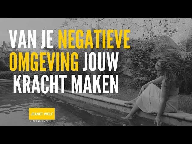 Hoe je van je negatieve omgeving jouw kracht maakt | Jeanet Wolf