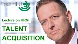 Human Resource Management Lecture Part 03 - Talent Acquisition