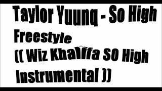 Taylor Yuunq - So High Freestyle  Wiz Khalifa So High Instrumental