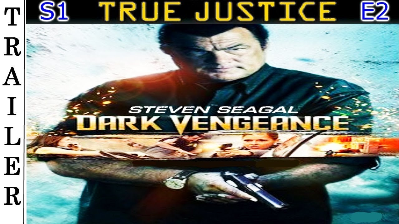 """Download True Justice S1 E2: """"Dark Vengeance"""" - Trailer HD 🇺🇸 - STEVEN SEAGAL."""