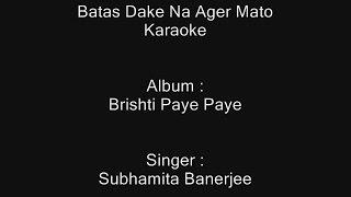 Batas Dake Na Ager Mato - Karaoke - Subhamita Banerjee - Brishti Paye Paye