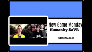 NewGameMonday ~ Humanity SaVR