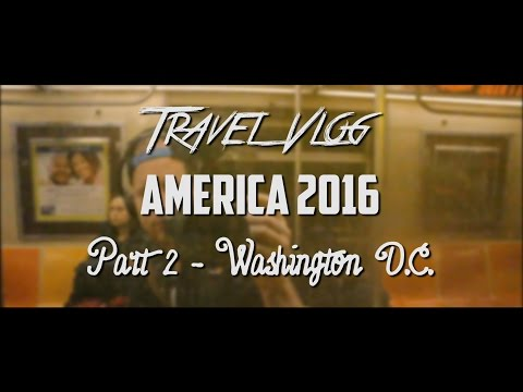 Travel Vlog - America 2016: Part 2, Washington D.C.