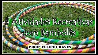 5 ATIVIDADES RECREATIVAS COM BAMBOLÊS - PROFº FELIPE CHAVES