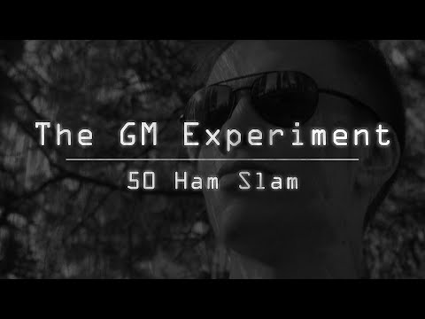 The GM Experiment - 50 Ham Slam (50 Hour...