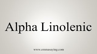 How To Say Alpha Linolenic