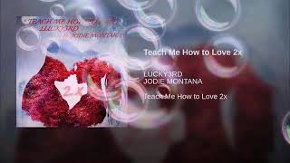 """ Teach me how to love 2x "" LUCKY3RD FT. JODIE MONTANA"