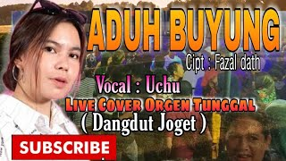 ADUH BUYUNG    COVER UCHU    LIVE ORGEN TUNGGAL 3AZH NADA