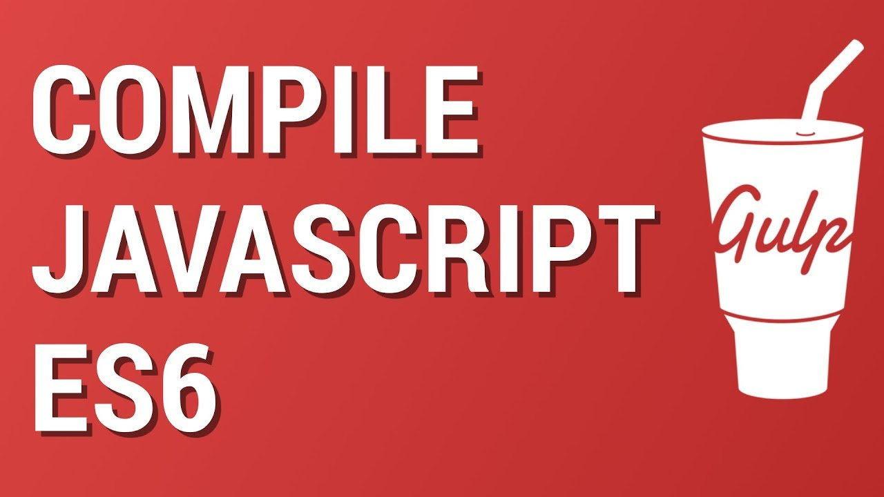 Gulp from Scratch: Compile and Bundle Javascript es6 with Babel
