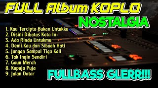 Download lagu FULL ALBUM KOPLO LAGU NOSTALGIA COVER TERBARU KOPLO IND FULL BASS