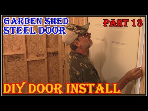 HOW TO INSTALL AN EXTERIOR  STEEL DOOR - HOW TO BUILD A GARDEN SHED PART 13
