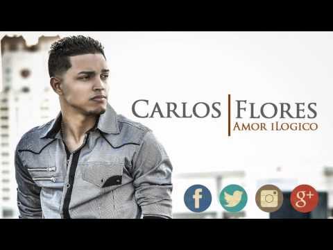 """Carlos Flores """"Amor Ilogico"""""""
