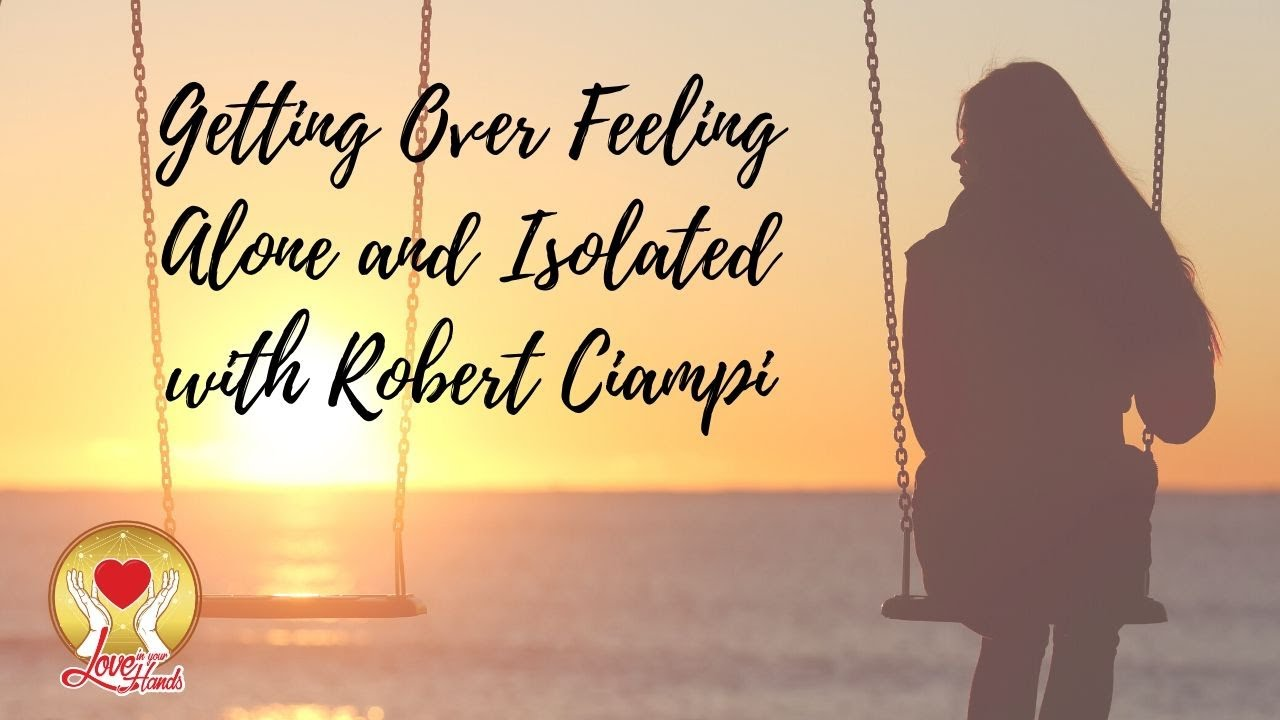 Getting Over Feeling Alone and Isolated with Robert Ciampi